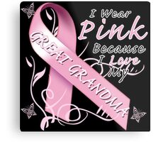 I Wear Pink Because I Love My Great Grandma Metal Print