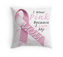 I Wear Pink Because I Love My Mom Throw Pillow
