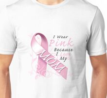 I Wear Pink Because I Love My Mom Unisex T-Shirt