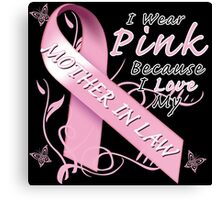 I Wear Pink Because I Love My Mother In Law Canvas Print