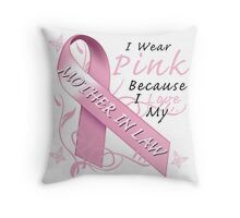 I Wear Pink Because I Love My Mother In Law Throw Pillow