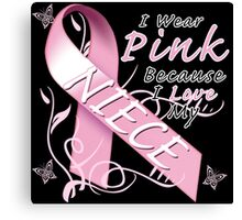 I Wear Pink Because I Love My Niece Canvas Print