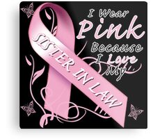 I Wear Pink Because I Love My Sister In Law Metal Print