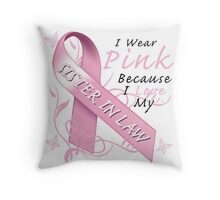 I Wear Pink Because I Love My Sister In Law Throw Pillow