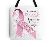 I Wear Pink Because I Love My Sister Tote Bag