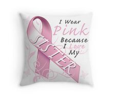I Wear Pink Because I Love My Sister Throw Pillow