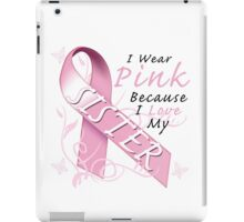 I Wear Pink Because I Love My Sister iPad Case/Skin