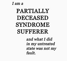 Partially Deceased Syndrome Sufferer Tee  T-Shirt