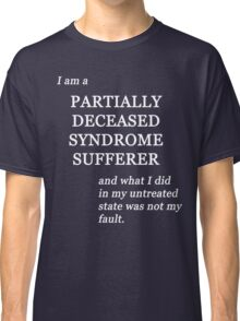 Partially Deceased Syndrome Sufferer Tee (dark) Classic T-Shirt
