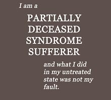 Partially Deceased Syndrome Sufferer Tee (dark) Unisex T-Shirt