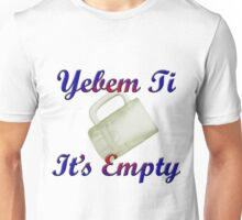 Croatian - Yebem ti. It's Empty Unisex T-Shirt