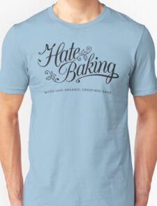 Hate Baking Unisex T-Shirt