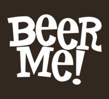 Beer Me! by e2productions