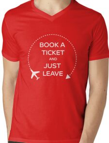 Book a ticket and just leave Mens V-Neck T-Shirt