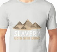 Slavery Gets Shit Done Unisex T-Shirt
