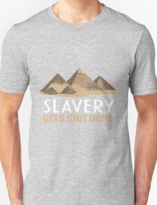 Slavery Gets Shit Done T-Shirt