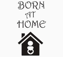 Born at Home by ExplodingZombie