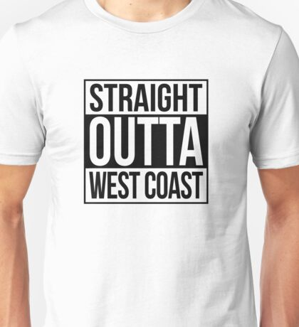 Straight Outta West Coast Unisex T-Shirt