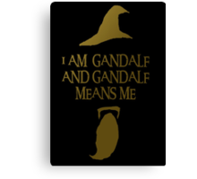 I am Gandalf and Gandalf means me Canvas Print
