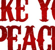 make your peace Sticker