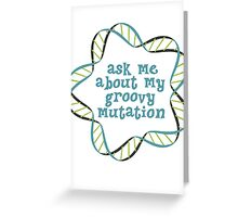 Ask Me About My Groovy Mutation Greeting Card