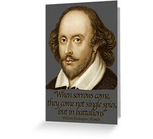 When Sorrow Come they come not single spies, but in battalions, shakespear Hamlet Greeting Card