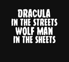 Dracula in the streets, wolf man in the sheets Unisex T-Shirt