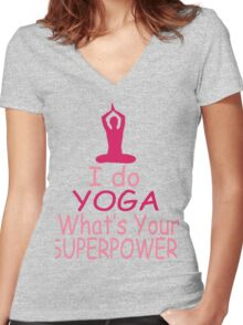 I Do Yoga - What's Your Superpower? Women's Fitted V-Neck T-Shirt