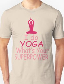 I Do Yoga - What's Your Superpower? Unisex T-Shirt