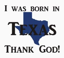 I was born in Texas, Thank God. Kids Tee