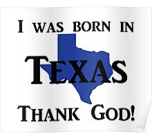 I was born in Texas, Thank God. Poster