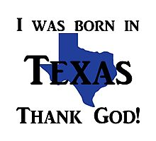 I was born in Texas, Thank God. Photographic Print