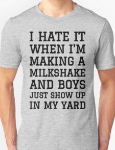 Milkshake Brings Boys to Yard Unisex T-Shirt
