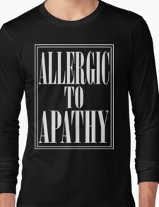 ALLERGIC TO APATHY - WHITE LETTERING Long Sleeve T-Shirt