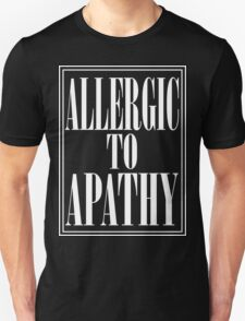 ALLERGIC TO APATHY - WHITE LETTERING Unisex T-Shirt