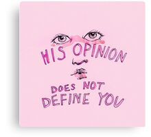 his opinion does not define you Canvas Print