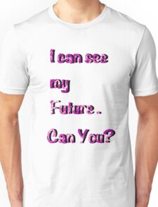 I can see my future can you? T-Shirt