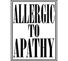 ALLERGIC TO APATHY - BLACK LETTERING Photographic Print