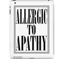 ALLERGIC TO APATHY - BLACK LETTERING iPad Case/Skin