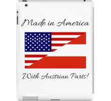 Made in America with Austrian Parts. iPad Case/Skin
