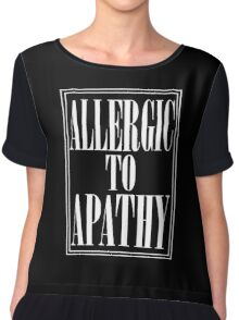 ALLERGIC TO APATHY - WHITE LETTERING Chiffon Top