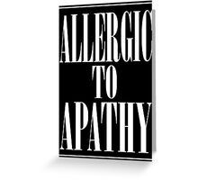 ALLERGIC TO APATHY - WHITE LETTERING Greeting Card
