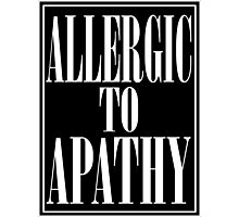 ALLERGIC TO APATHY - WHITE LETTERING Photographic Print