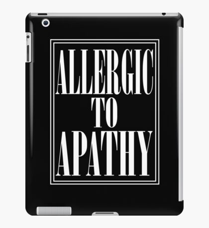 ALLERGIC TO APATHY - WHITE LETTERING iPad Case/Skin