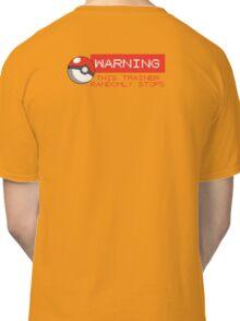 Warning - This trainer randomly stops - Pokemon Go Classic T-Shirt