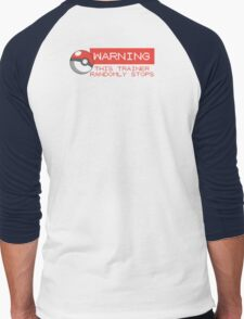 Warning - This trainer randomly stops - Pokemon Go Men's Baseball ¾ T-Shirt