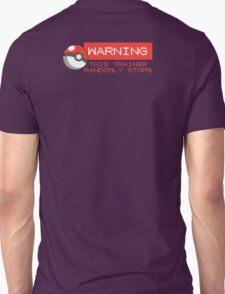 Warning - This trainer randomly stops - Pokemon Go Unisex T-Shirt