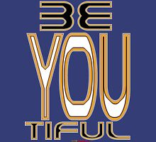 Be You Tiful Design Unisex T-Shirt