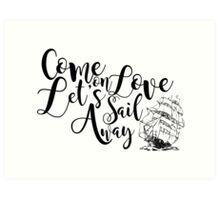 Come On Love Let's Sail Away  Art Print