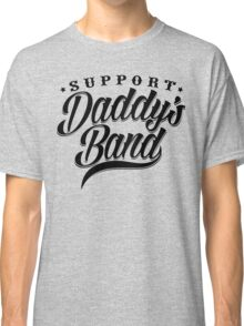 Support Daddy's Band Classic T-Shirt